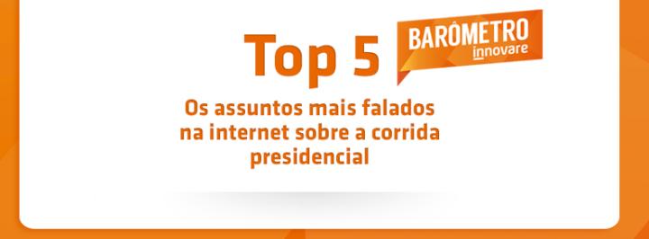 OS ASSUNTOS MAIS FALADOS SOBRE A CORRIDA PRESIDENCIAL ENTRE 29 DE JULHO E 05 DE AGOSTO